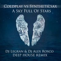 Coldplay vs Synteticsax - A Sky Full Of Stars (Dj Legran & Dj Alex Rosco Remix) by Syntheticsax on SoundCloud