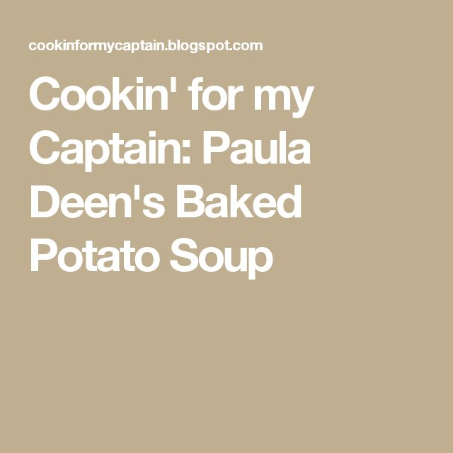 Cookin' for my Captain: Paula Deen's Baked Potato Soup