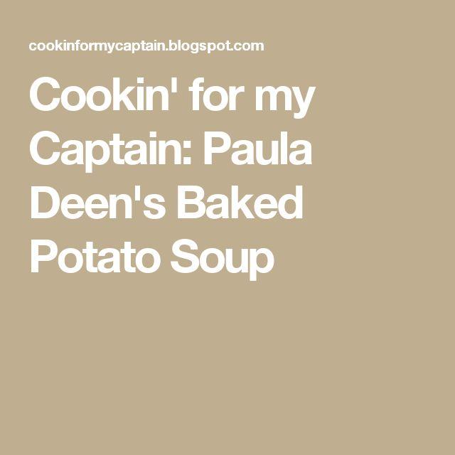 Cookin' for my Captain: Paula Deen's Baked Potato Soup