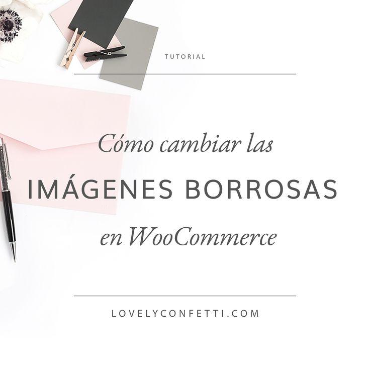 Cómo cambiar las imágenes borrosas en WooCommerce - Lovely Confetti