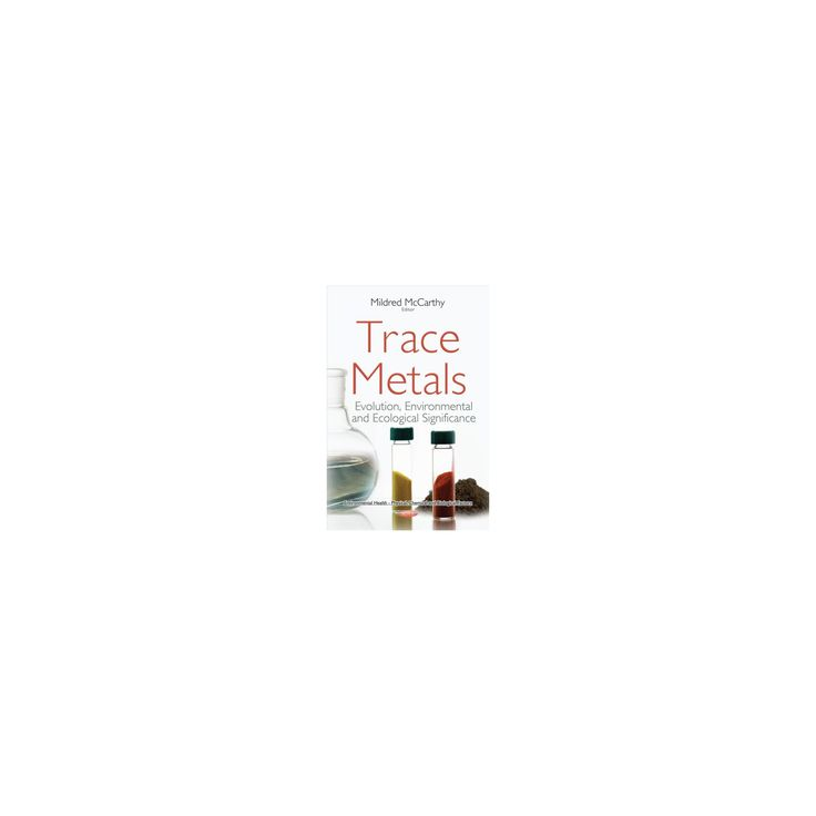 Trace Metals : Evolution, Environmental and Ecological Significance (Paperback)