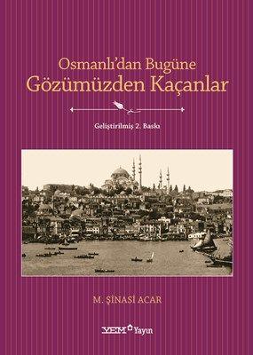 Osmanlıdan Bugüne Gözümüzden Kaçanlar