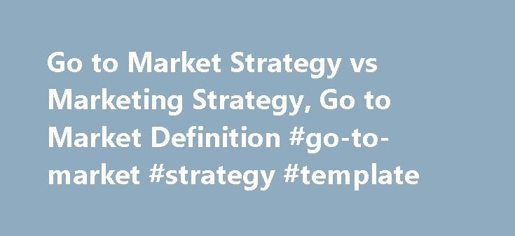 Go to Market Strategy vs Marketing Strategy, Go to Market Definition #go-to-market #strategy #template http://new-york.remmont.com/go-to-market-strategy-vs-marketing-strategy-go-to-market-definition-go-to-market-strategy-template/  # Real-World Education for Modern Marketers Know-How Exchange MarketingProfs uses singlesign-on with Facebook, Twitter, Google and others to make subscribing and signing in easier for you. That's it, and nothing more! Rest assured that MarketingProfs. will not…