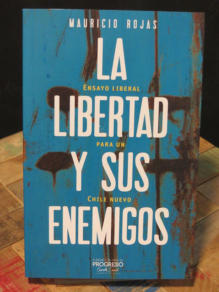 Rojas, Mauricio (2013). La libertad y sus enemigos. Ensayo liberal para un chile nuevo. Santiago: Fundación para el Progreso, 248 páginas. ISBN: 978-956-9225-02-4.