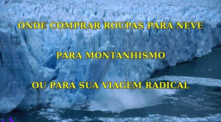#Roupas para #Neve, #Montanhismo, #Viagem #Radical