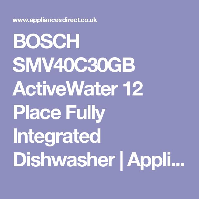 BOSCH SMV40C30GB ActiveWater 12 Place Fully Integrated Dishwasher | Appliances Direct