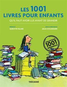 LES 1001 LIVRES POUR ENFANTS QU'IL FAUT AVOIR LUS AVANT DE GRANDIR  Par l'auteureJulia Eccleshare