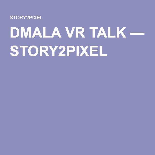 DMALA VR TALK — STORY2PIXEL