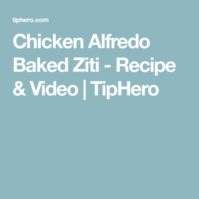 Chicken Alfredo Baked Ziti - Recipe & Video | TipHero