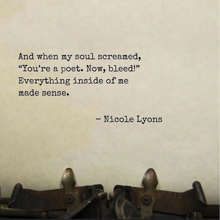 "And when my soul screamed, ""You're a poet. Now, bleed!"" Everything inside of me made sense. - Nicole Lyons"