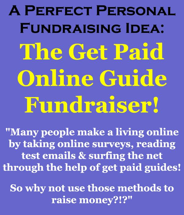 """Personal #Fundraising: """"Many people make a living online by taking online surveys, reading test emails & surfing certain websites/eStores, through the help of Get Paid Guides. So why not use these methods to raise funds?!?"""" Learn more here: www.rewarding-fundraising-ideas.com/get-paid-online.html"""