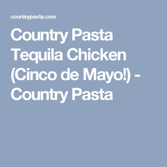Country Pasta Tequila Chicken (Cinco de Mayo!) - Country Pasta