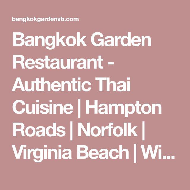 Bangkok Garden Restaurant - Authentic Thai Cuisine | Hampton Roads | Norfolk | Virginia Beach | Williamsburg