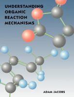 Understanding organic reaction mechanisms / A. Jacobs #novetatsfiq2017