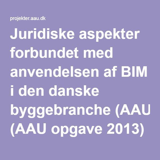 Juridiske aspekter forbundet med anvendelsen af BIM i den danske byggebranche (AAU opgave 2013)
