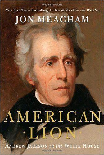 Amazon.com: American Lion: Andrew Jackson in the White House (9781400063253): Jon Meacham: Books