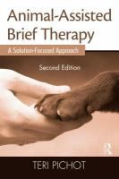 Animal-assisted brief therapy : a solution-focused approach / Teri Pichot