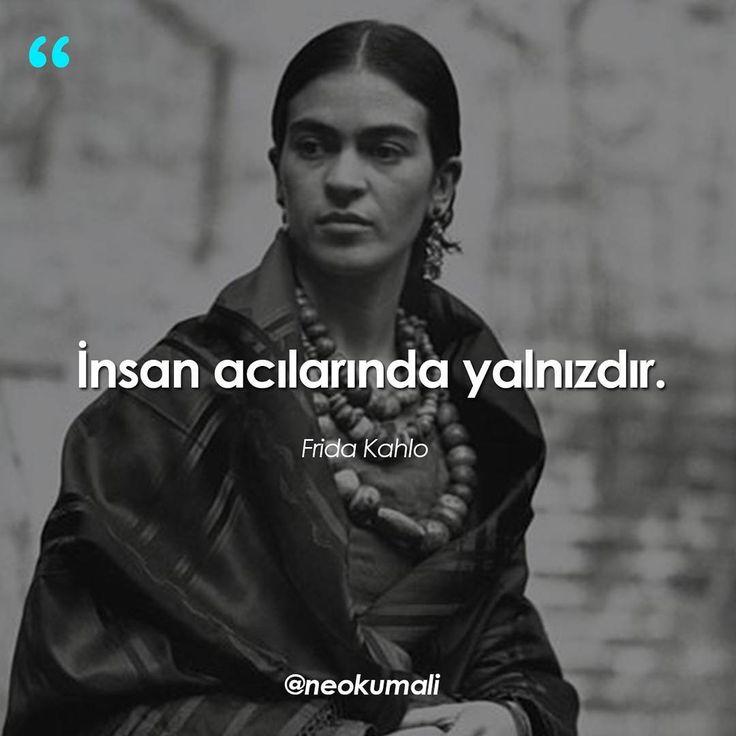 İnsan acılarında yalnızdır.   - Frida Kahlo   (Kaynak: Instagram - neokumali)   #sözler #anlamlısözler #güzelsözler #manalısözler #özlüsözler #alıntı #alıntılar #alıntıdır #alıntısözler #şiir #edebiyat