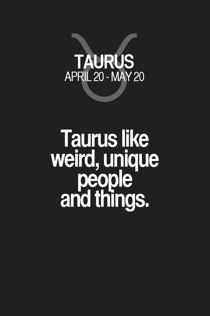 Taurus like weird, unique people and things. Taurus | Taurus Quotes | Taurus Horoscope | Taurus Zodiac Signs