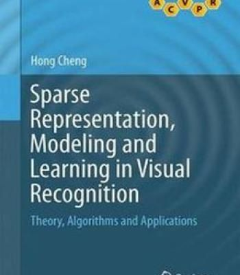 Sparse Representation Modeling And Learning In Visual Recognition: Theory Algorithms And Applications PDF