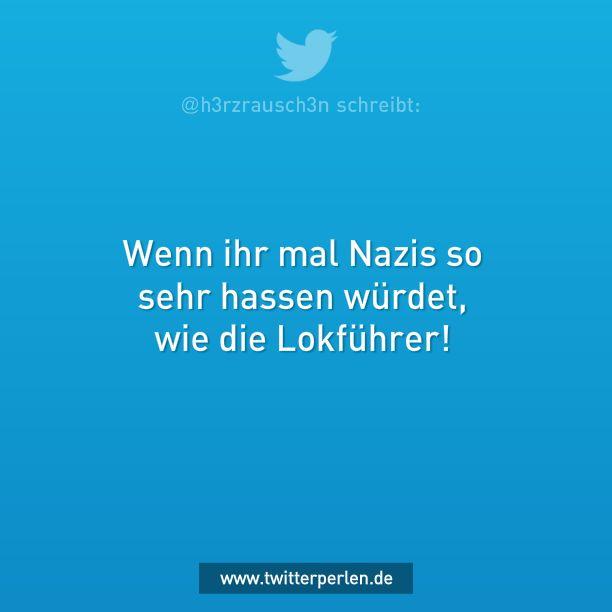 wenn ihr mal nazis so sehr hassen würdet, wie die lokführer!