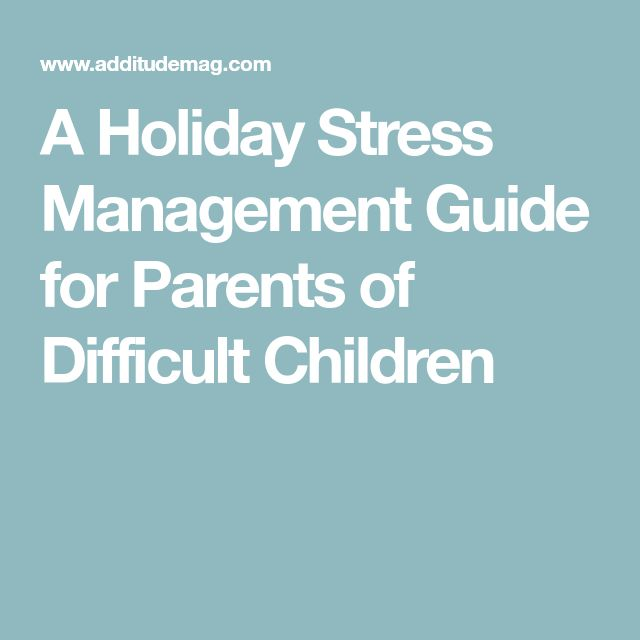A Holiday Stress Management Guide for Parents of Difficult Children