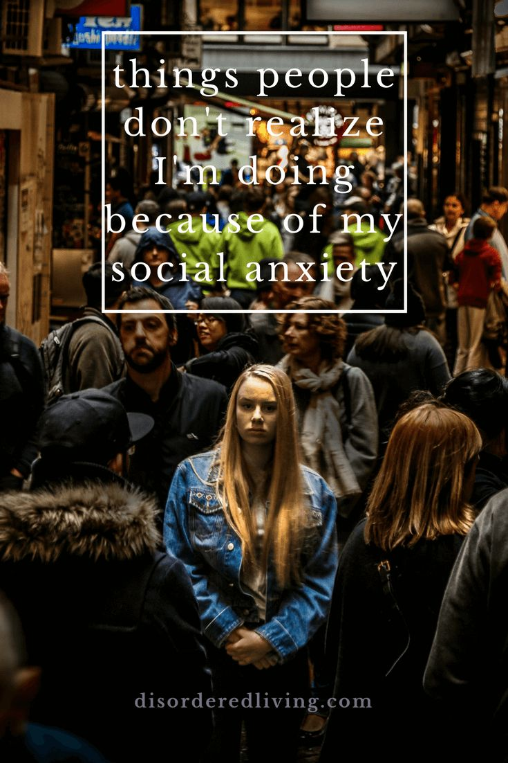 Things People Dont Realize I'm Doing Because of My Social Anxiety Disorder via Disordered Living