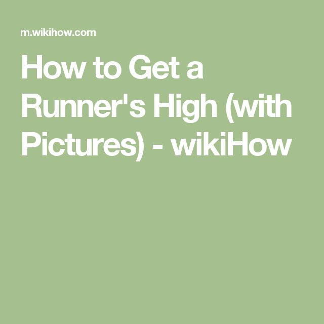 How to Get a Runner's High (with Pictures) - wikiHow