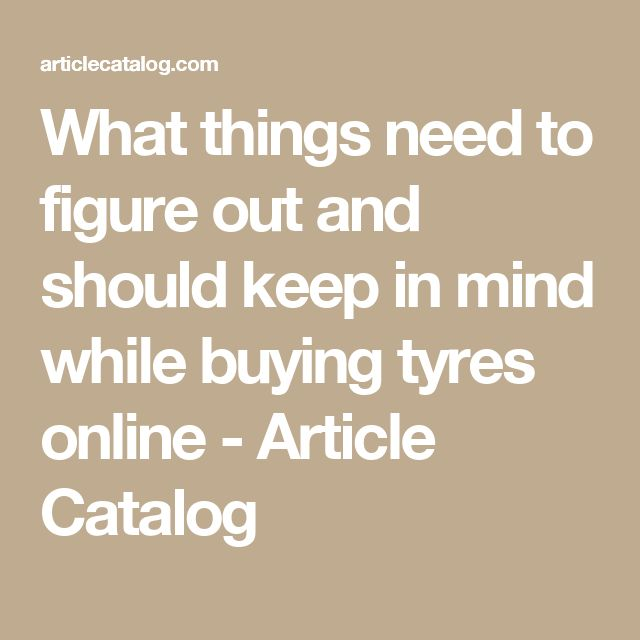 What things need to figure out and should keep in mind while buying tyres online - Article Catalog