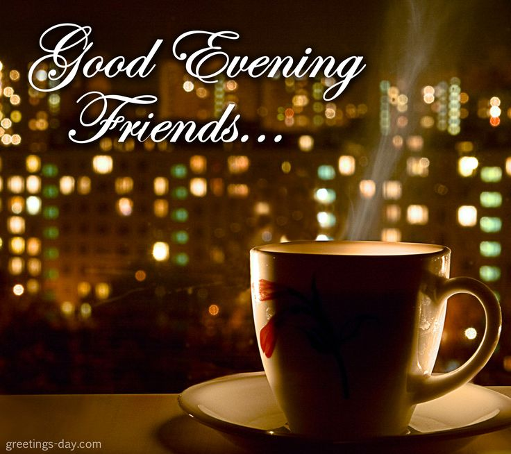 Good Evening Friends - http://greetings-day.com/good-evening-friends.html