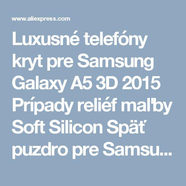 Luxusné telefóny kryt pre Samsung Galaxy A5 3D 2015 Prípady reliéf maľby Soft Silicon Späť puzdro pre Samsung A5 A500 A5000-in Telefón tašky danej Batohy Spoločnosti telefóny s Telekomunikácie nA Aliexpress.com |  Alibaba Group