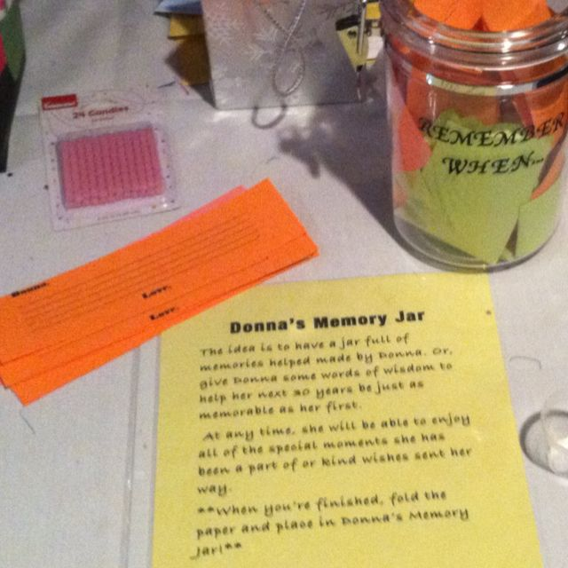 Birthday idea... I used this for my friend's Surprise 30th Birthday Party. I got the idea of a memory jar from Pinterest. I thought reading memories you've helped others make would be a great gift. I put a note by the jar asking the guests to share a memory helped made by Donna, or  any words of advise to help her next 30 years be as memorable as her first 30 years.
