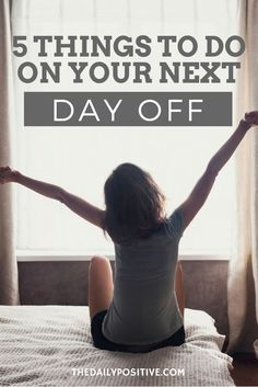 """""""5 things to do on your next day off."""",The Daily Positive. Routines, ideas, activities and worksheets to support your self-care. Tools that work well with motivation and inspirational quotes. For more great inspiration follow us at 1StrongWoman."""