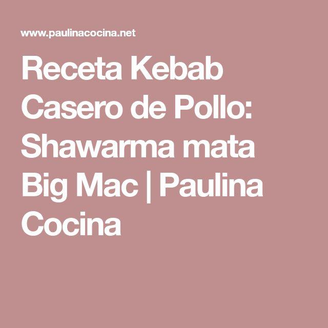 Receta Kebab Casero de Pollo: Shawarma mata Big Mac | Paulina Cocina