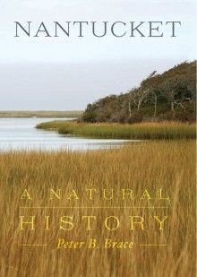 Nantucket: A Natural History by Peter B. Brace. Recounting the development of Nantucket's environment since the retreat of the glacier 15,000 years ago. #EganMaritime #MillHillPress #Nantucket Buy it here! https://www.eganmaritime.org/mill-hill-press/books/