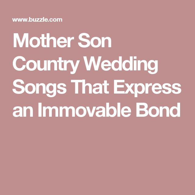 Mother Son Country Wedding Songs That Express An Immovable Bond