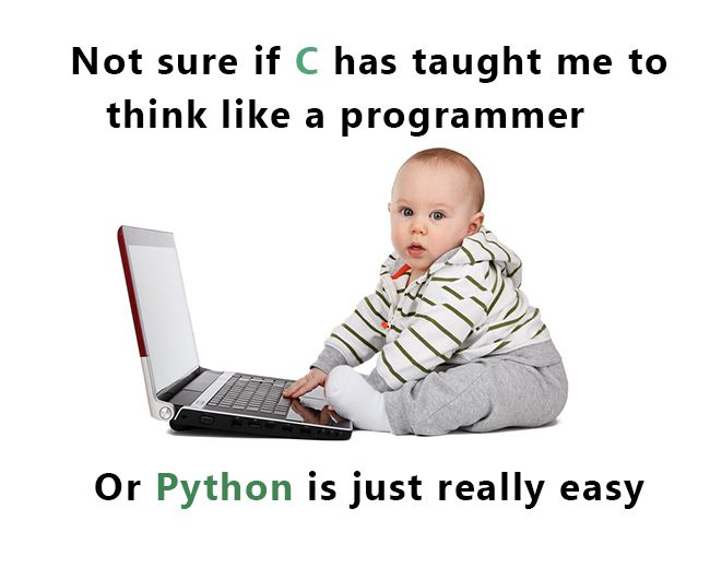 Not sure if C has taught me to think like a programmer, or Python is just really easy!
