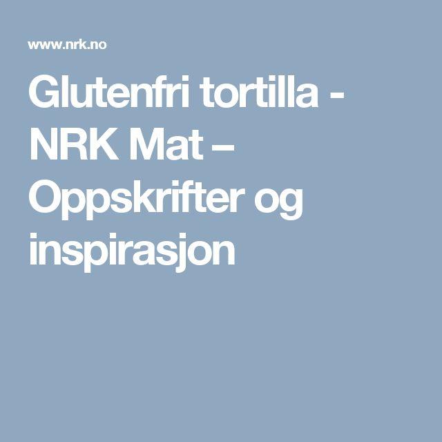 Glutenfri tortilla - NRK Mat – Oppskrifter og inspirasjon