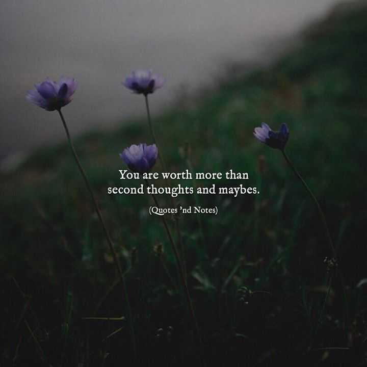 You are worth more than second thoughts and maybes. via (http://ift.tt/2svEfPz)