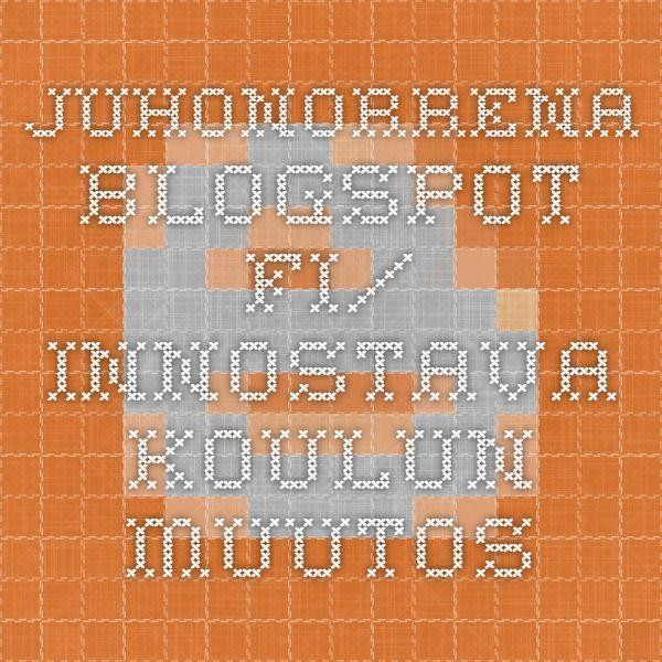 juhonorrena.blogspot.fi/ Innostava koulun muutos