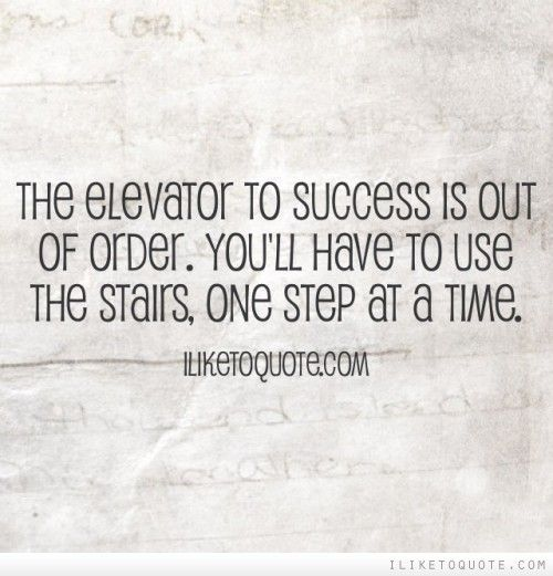 Inspirational Quotes About Failure: The Elevator To Success Is Out Of Order. You'll Have To