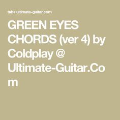 GREEN EYES CHORDS (ver 4) by Coldplay @ Ultimate-Guitar.Com