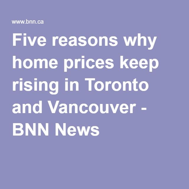 #WajidTeam #IndustryNews Five reasons why home prices keep rising in Toronto and Vancouver - BNN News