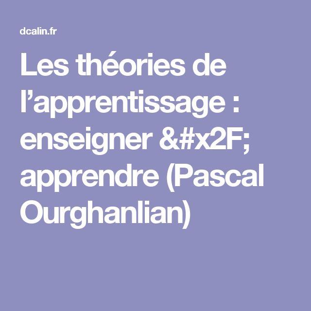 Les théories de l'apprentissage: enseigner / apprendre (Pascal Ourghanlian)