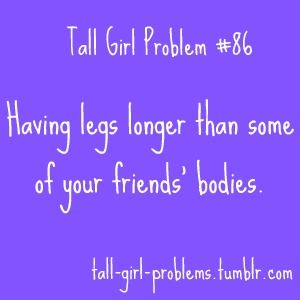 haha not sure if im this tall, but some times I feel that way