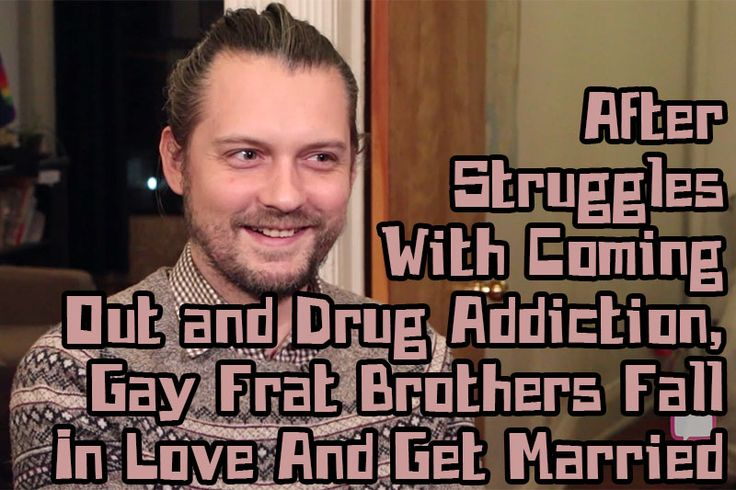 After Struggles With Coming Out and Drug Addiction Gay Frat Brothers Fall In Love And Get... | Our Queer Stories | LGBTQ Coming Out Stories and More