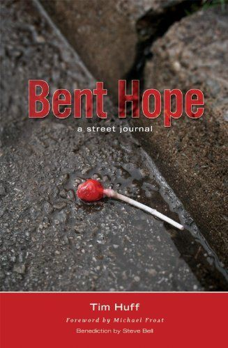Bent Hope: A Street Journal by Tim J Huff. $7.25. 192 pages. Publisher: Castle Quay Books (March 15, 2008)
