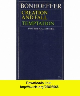 Creation and Fall  Temptation Two Biblical Studies Dietrich Bonhoeffer ,   ,  , ASIN: B001RMABYK , tutorials , pdf , ebook , torrent , downloads , rapidshare , filesonic , hotfile , megaupload , fileserve