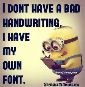 Funny Minion Quotes - - Yahoo Image Search Results  I'm using this one next time someone at work complains about my handwriting.