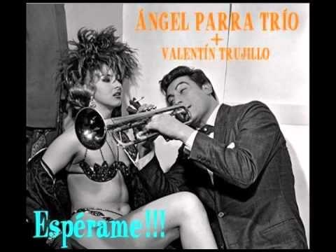 Angel Parra Trio- Espérame - YouTube